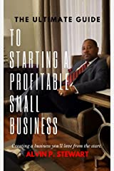 The Ultimate Guide to Starting a Profitable Small Business: Creating a business you'll love from the start Kindle Edition