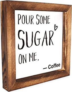 Ku-dayi Pour Some Sugar on me Coffee Framed Block Sign 8 x 8 inches Rustic Farmhouse Style Solid Wood Sign Art Standing On Shelf Table Friend Idea.