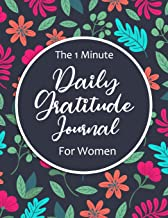 The 1 Minute Dialy Gratitude Journal For Women: Thankful Every Day - Gratitude Journal Notebook Diary Record for Women (Journal Writing Self-Help)
