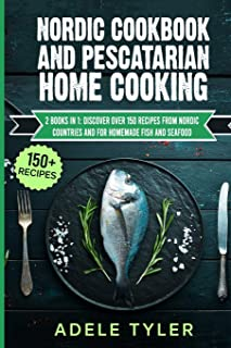 Nordic Cookbook And Pescatarian Home Cooking: 2 Books In 1: Discover Over 150 Recipes From Nordic Countries And For Homema...