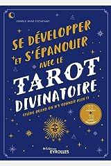 Se développer et s'épanouir avec le tarot divinatoire: Même quand on n'y connaît rien ! - 52 exercices - 78 cartes à imprimer (EYROLLES) Format Kindle