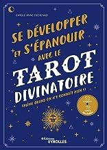 Se développer et s'épanouir avec le tarot divinatoire: Même quand on n'y connaît rien ! - 52 exercices - 78 cartes à impri...