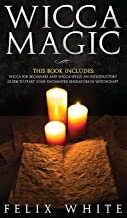 Wicca Magic: 2 Manuscripts - Wicca for Beginners and Wicca Spells. An introductory guide to start your Enchanted Endeavors in Witchcraft