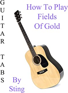 How To Play Fields Of Gold By Sting - Guitar Tabs