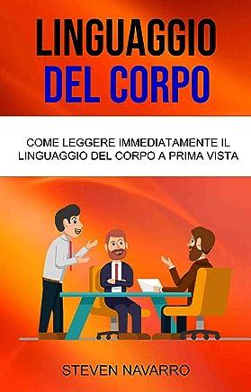 Linguaggio Del Corpo: Come Leggere Immediatamente Il Linguaggio Del Corpo A Prima Vista