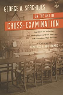 On the Art of Cross-Examination. Four Great Old Authorities Two Englishmen and Two Americans with Emphasis on Their Principles. with a Foreword by Dr.