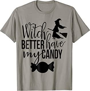 Witch Better Have My Candy T-Shirt for Halloween
