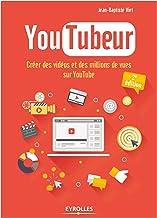 Livres YouTubeur: Créer des vidéos et des millions de vues sur Youtube (EYROLLES) PDF