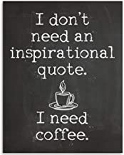 Gabby's Choice I Don't Need an Inspirational Quote I Need Coffee - 11x14 Unframed Wall Art Print - Great Coffee Shop Decor