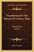 Transformed Or The History Of A River Thief: Briefly Told (1876)