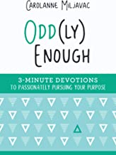 Odd(ly) Enough: 3-Minute Devotions to Passionately Pursuing Your Purpose