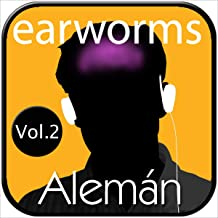 earworms Alemán Rápido, Vol. 2 - Método Musical de Memorización [Earworms: Quick German, Vol. 2 - Musical Method of Memori...