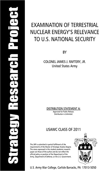 Examination of Terrestrial Nuclear Energy's Relevance to U.S. National Security: USAWC CLASS OF 2001 (English Edition)