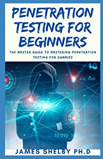 Penetration Testing for Beginners: The Master Guide To Mastering Penetration Testing For Dummies