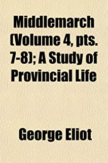 Middlemarch (Volume 4, Pts. 7-8); A Study of Provincial Life