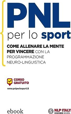 PNL per lo sport: Come allenare la mente per vincere con la Programmazione Neuro-Linguistica