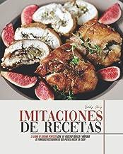 IMITACIONES DE RECETAS: El Libro De Cocina Perfecto con 167 Recetas Fáciles y Rápidas de Famosos Restaurantes que Puedes H...