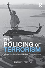 The Policing of Terrorism: Organizational and Global Perspectives (Criminology and Justice Studies) Kindle Edition