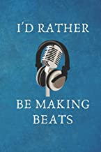 I'd Rather be making Beats: Gift For Music Producer.- Lined Notebook Writing Journal