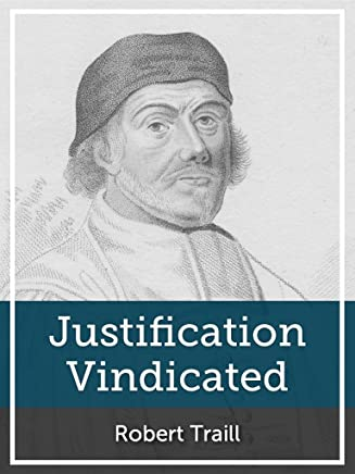 Justification Vindicated: A Vindication of the Protestant Doctrine Concerning Justification, and of Its Preachers and Professors, from the Unjust Charge of Antinomianism
