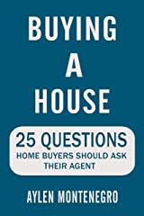 Buying a House:: 25 Questions Home Buyers Should Ask Their Agent (Avoid Making Common Home Buyer Mistakes) Kindle Edition