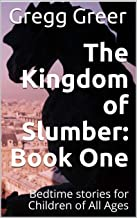 The Kingdom of Slumber: Book One: Bedtime stories for Children of All Ages