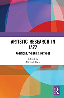Artistic Research in Jazz: Positions, Theories, Methods