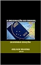 A IMIGRAÇÃO NO BRASIL: SEGUNDA EDIÇÃO (Portuguese Edition)