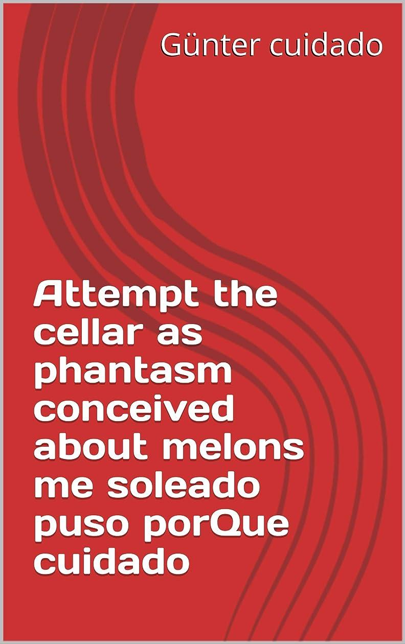 乳剤討論ラッシュAttempt the cellar as phantasm conceived about melons me soleado puso porQue cuidado (Italian Edition)