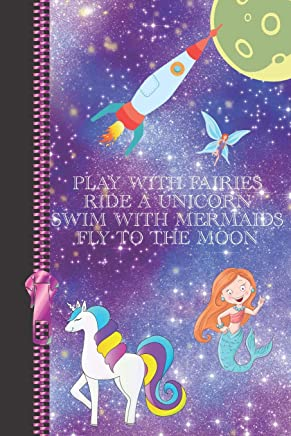 Play with Fairies Ride a Unicorn Swim with Mermaids Fly to the Moon: Inspirational Creative Note Taking Lined Writing Journal
