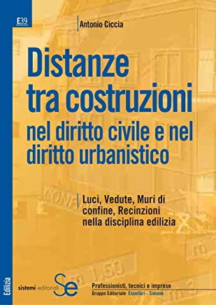 Distanze tra costruzioni nel diritto civile e nel diritto urbanistico: Luci, Vedute, Muri di confine, Recinzioni nella disciplina edilizia