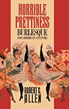 Horrible Prettiness: Burlesque and American Culture (Cultural Studies of the United States)
