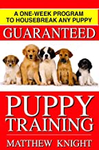 Puppy Training: A One-Week Program To Housebreak Your Puppy -  GUARANTEED (Updated And Revised 2016) (English Edition)