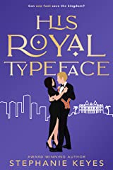His Royal Typeface: A Secret Royal Romance Kindle Edition