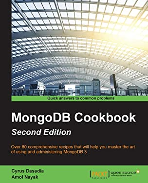 MongoDB Cookbook - Second Edition: Harness the latest features of MongoDB 3 with this collection of 80 recipes – from managing cloud platforms to app development, this book is a vital resource