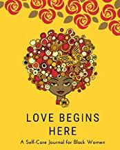 Love Begins Here: A Self Care Journal for Black Women - Good Way to Track Moods, Gratitude and Mindfulness for Healthier Living - Mental, Physical and Emotional Health Planner, Tracker and Record Book