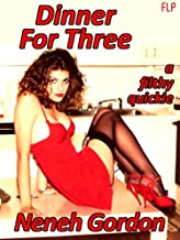 Dinner For Three - a filthy quickie (Filthy Quickies Book 13)