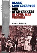 Black Confederates and Afro-Yankees in Civil War Virginia (A Nation Divided: Studies in the Civil War Era)