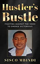 Hustlers Bustle: FIGHTING AGAINST ALL ODDS (Text Copyright © 2018; Sisco Mbindi )