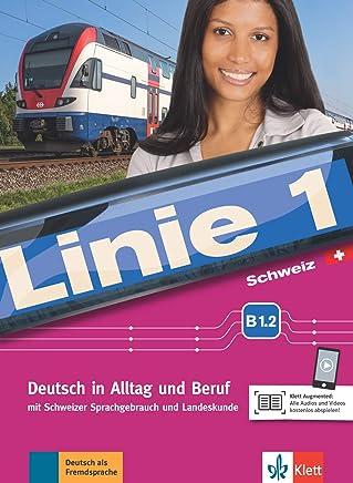 Linie 1 Schweiz B1.2: Deutsch in Alltag und Beruf mit Schweizer Sprachgebrauch und Landeskunde. Kurs- und Übungsbuch mit DVD-ROM