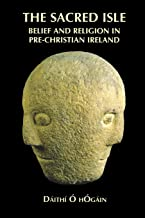 The Sacred Isle: Belief and Religion in Pre-Christian Ireland