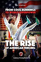 From Cool Runnings to World Superpower: The Rise of American Fencing