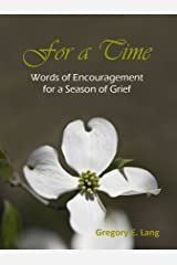 For a Time: Words of Encouragement for a Season of Grief Kindle Edition