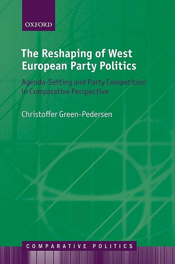 エンドテーブル不適当致命的The Reshaping of West European Party Politics: Agenda-Setting and Party Competition in Comparative Perspective (Comparative Politics) (English Edition)