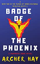 "Badge of the Phoenix: A Humorous Occult Crime Novel featuring Detective Scotty C., (Book 2) (""Badge Of"" Humorous Crime Series)"