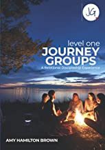 Journey Groups: Level One: A Relational Discipleship Experience