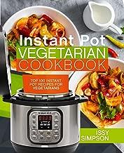 Instant Pot Vegetarian Cookbook: Top 100 Instant Pot Recipes for Vegetarians