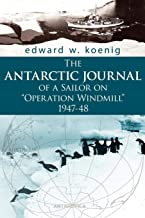 "Read Online The ANTARCTIC JOURNAL of a Sailor on ""Operation Windmill"" 1947-48 1425988911/ PDF"