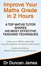 Improve Your Maths Grade in 2 Hours: A Top Maths Tutor Shares His Most Effective Teaching Techniques