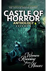 Castle of Horror Anthology Volume 4: Women Running from Houses Kindle Edition